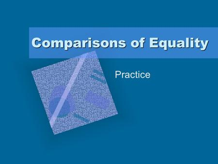 Comparisons of Equality Practice. Review When things being compared have equal characteristics, the comparison of equality is used. To form the comparisons.