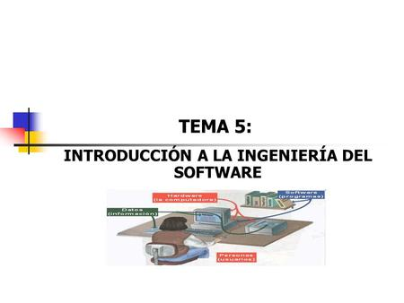 TEMA 5: INTRODUCCIÓN A LA INGENIERÍA DEL SOFTWARE.