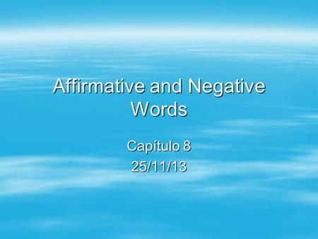 Affirmative and Negative Words Capítulo 8 25/11/13.