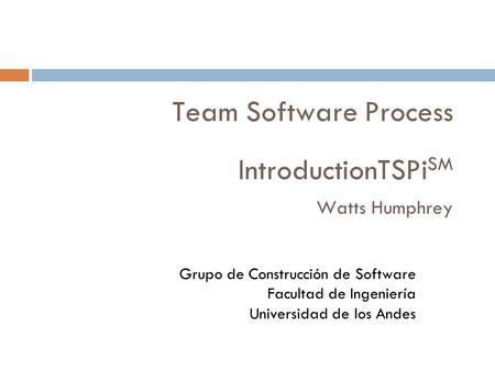 Team Software Process IntroductionTSPiSM Watts Humphrey