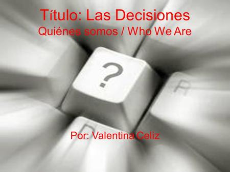 T í tulo: Las Decisiones Quiénes somos / Who We Are Por: Valentina Celiz.