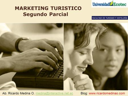MARKETING TURISTICO Segundo Parcial Ab. Ricardo Medina O. Blog: