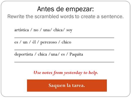 Antes de empezar: Rewrite the scrambled words to create a sentence.