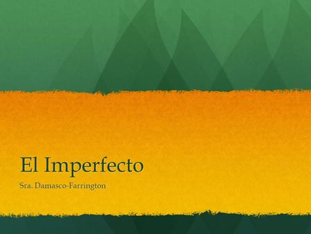 El Imperfecto Sra. Damasco-Farrington. El Imperfecto Traducciones más comunes: Traducciones más comunes: Used to Used to Was/ were + verb ending in -