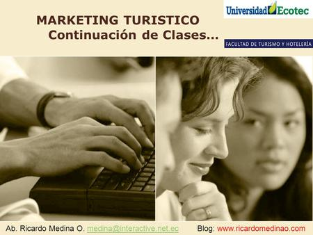 MARKETING TURISTICO Continuación de Clases… Ab. Ricardo Medina O. Blog: