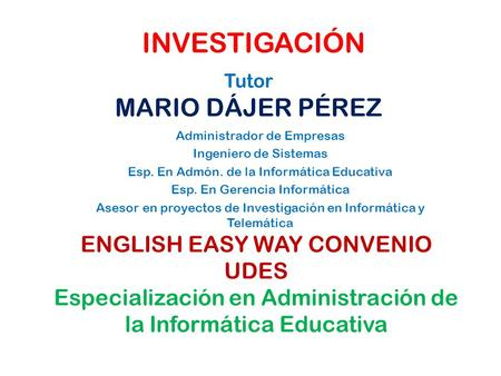 INVESTIGACIÓN MARIO DÁJER PÉREZ ENGLISH EASY WAY CONVENIO UDES