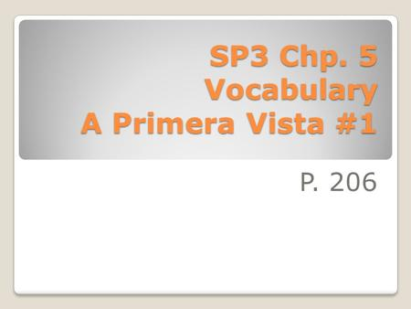 SP3 Chp. 5 Vocabulary A Primera Vista #1 P. 206 cumplir con to carry out, to perform.