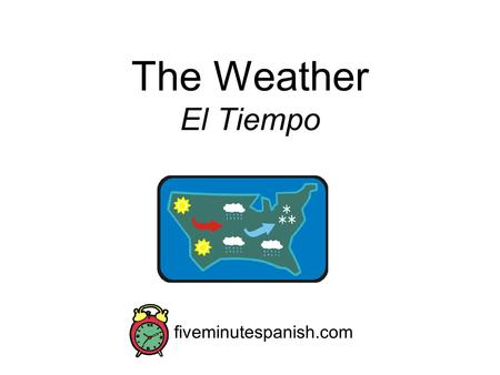 The Weather El Tiempo fiveminutespanish.com. Spanish Skills You will be able to recognize, remember, and say basic weather descriptions in Spanish. You.