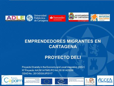 EMPRENDEDORES MIGRANTES EN CARTAGENA PROYECTO DELI Proyecto Diversity in the Economy and Local Integration. (DELI) Nº Proyecto: AA 29/14 FIMS /PO No.:35181/425259.
