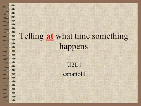 Telling at what time something happens U2L1 español I.