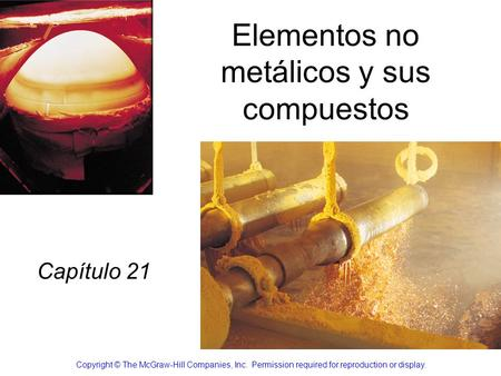 Elementos no metálicos y sus compuestos Capítulo 21 Copyright © The McGraw-Hill Companies, Inc. Permission required for reproduction or display.
