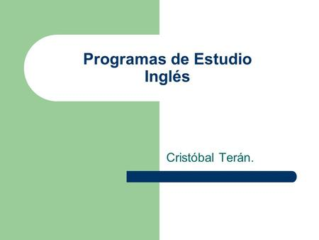 Programas de Estudio Inglés Cristóbal Terán.. Introduction In this presentation, you will find all the official programs from 5th grade of elementary.