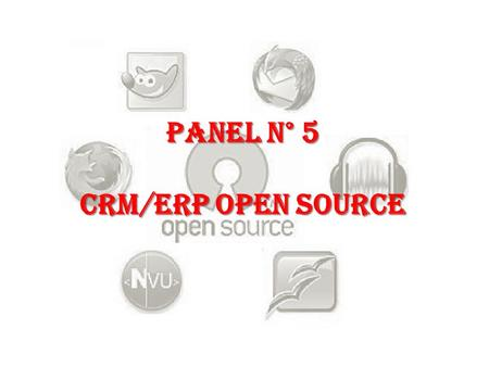 PANEL N° 5 CRM/ERP OPEN SOURCE. CRM/ERP Open Source. Panel n°5 2 OPEN SOURCE (Software de código abierto) No significa software gratis (freeware) Licencia.