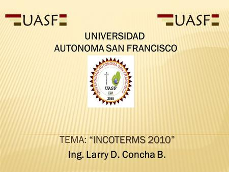 "TEMA: ""INCOTERMS 2010"" Ing. Larry D. Concha B."