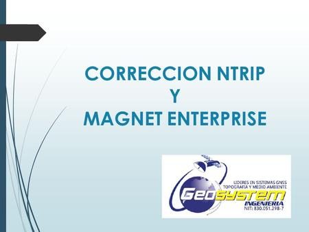 CORRECCION NTRIP Y MAGNET ENTERPRISE