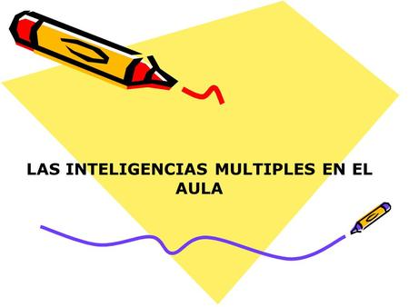 LAS INTELIGENCIAS MULTIPLES EN EL AULA