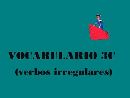 VOCABULARIO 3C (verbos irregulares). conocer= to be familiar with la música de.. los artistas de cine las ciudades.
