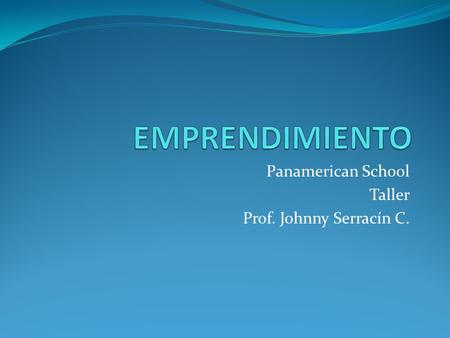 Panamerican School Taller Prof. Johnny Serracín C.