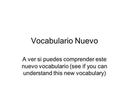 Vocabulario Nuevo A ver si puedes comprender este nuevo vocabulario (see if you can understand this new vocabulary)