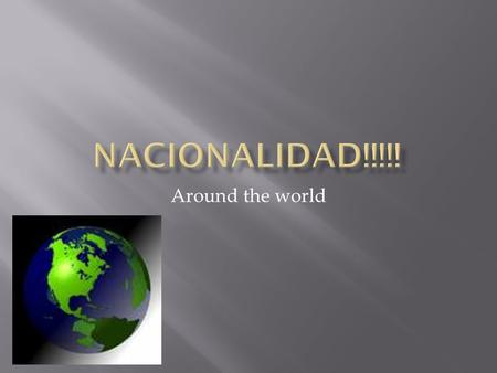 Nacionalidad!!!!! Around the world.