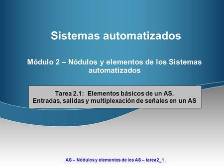 AS – Nodes and elements of AS – task2_1S – Nodes and elements of AS – task2_1 Sistemas automatizados Módulo 2 – Nódulos y elementos de los Sistemas automatizados.