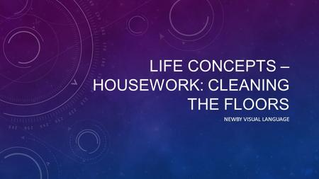 LIFE CONCEPTS – HOUSEWORK: CLEANING THE FLOORS NEWBY VISUAL LANGUAGE.