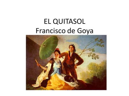 EL QUITASOL Francisco de Goya