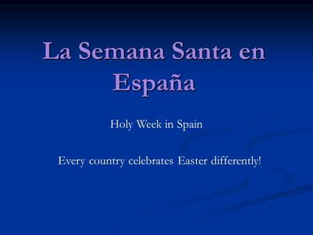 La Semana Santa en España Holy Week in Spain Every country celebrates Easter differently!