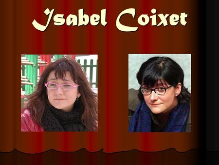 Isabel Coixet. She was born in Barcelona on 9th of April, 1962.