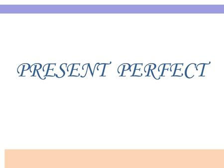 PRESENT PERFECT. I have worked I´ve worked He has written He´s written I haven´t worked He hasn´t written Have you worked..? Has he written..? (AUX.