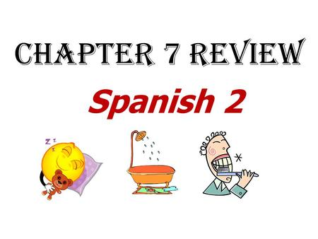 Chapter 7 Review Spanish 2. TRANSLATE: I get up at 6:00 and my brother gets up at 7:00. Me levanto a las seis y mi hermano se levanta a las siete.