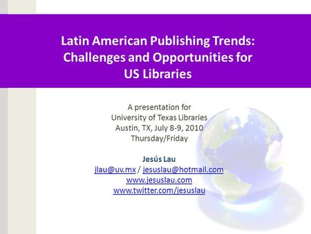 Latin American Publishing Trends: Challenges and Opportunities for US Libraries A presentation for University of Texas Libraries Austin, TX, July 8-9,