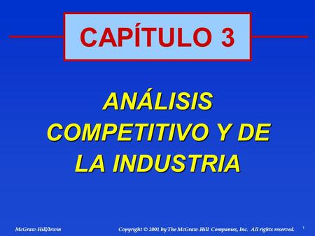1 © 2001 by The McGraw-Hill Companies, Inc. All rights reserved. McGraw-Hill/Irwin Copyright ANÁLISIS COMPETITIVO Y DE LA INDUSTRIA CAPÍTULO 3.