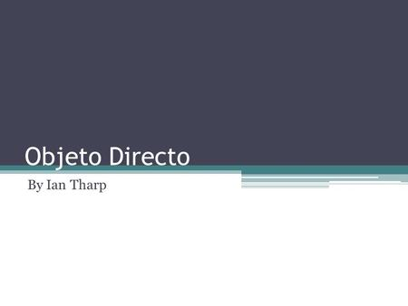 Objeto Directo By Ian Tharp. Mecánicas Direct Object- words that receive action of verb  Ex: Me, You, Him/Her, Them, Us Direct Object pronouns:me (me)