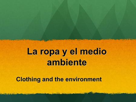 La ropa y el medio ambiente Clothing and the environment.