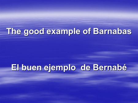 The good example of Barnabas El buen ejemplo de Bernabé.