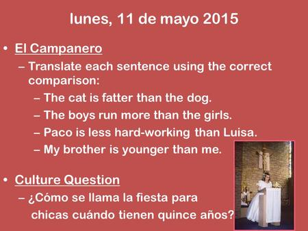 El Campanero –Translate each sentence using the correct comparison: –The cat is fatter than the dog. –The boys run more than the girls. –Paco is less hard-working.