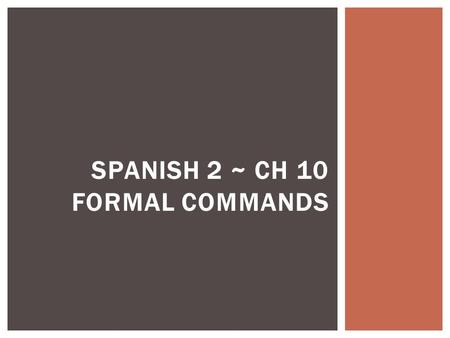 SPANISH 2 ~ CH 10 FORMAL COMMANDS