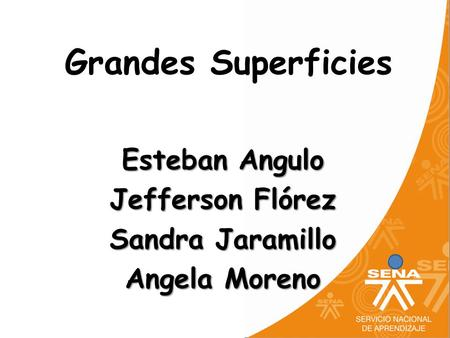 Grandes Superficies Esteban Angulo Jefferson Flórez Sandra Jaramillo Angela Moreno.