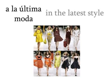 A la última moda in the latest style. además besides, in addition.