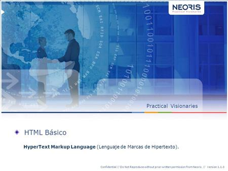 Confidential // Neoris 1 Confidential // Do Not Reproduce without prior written permission from Neoris // Version 1.1.0 PracticalVisionaries HTML Básico.