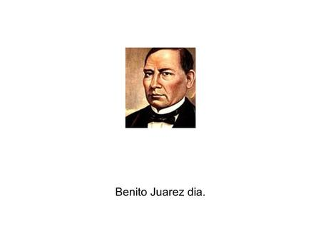 Benito Juarez dia.. The people of Mexico will make statues/art work in honor of him. They celebrate by joining in parades too. They also eat cake since.