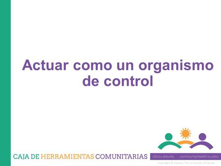 Copyright © 2014 by The University of Kansas Actuar como un organismo de control.
