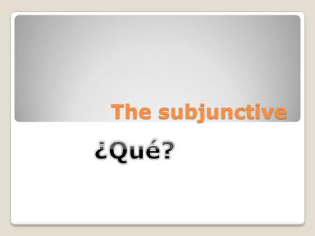 The subjunctive. The indicative vs. the subjunctive The indicative mood: Is used to state facts and express actions or states that the speaker considers.