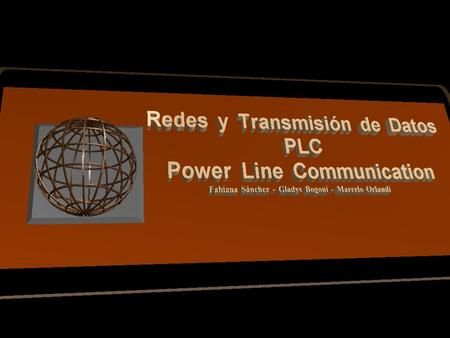 F. Sanchez – G. Bogoni – M. Orlandi - 2003 PLC – Power Line Communication ¿ Que es PLC ? Comunicación a través de líneas eléctricas. Internet, video,