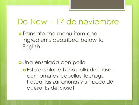 Do Now – 17 de noviembre  Translate the menu item and ingredients described below to English  Una ensalada con pollo  Esta ensalada tieno pollo delicioso,