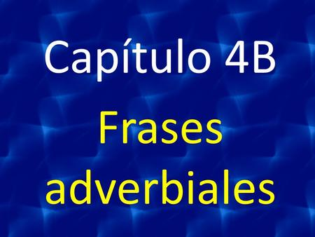 Capítulo 4B Frases adverbiales. immediately (2) en seguida inmediatamente.