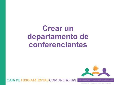Copyright © 2014 by The University of Kansas Crear un departamento de conferenciantes.