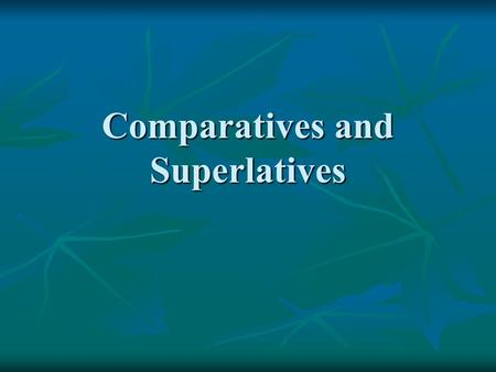 "Comparatives and Superlatives. Unequal Comparisons Equivalent to ""-er"" or ""more ____"" in English Equivalent to ""-er"" or ""more ____"" in English Más + adjective/noun."