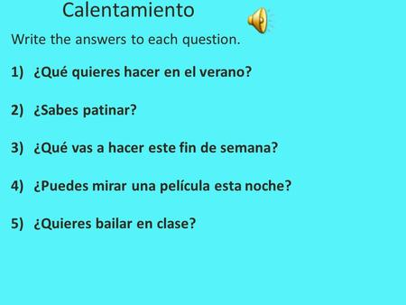 Calentamiento Write the answers to each question.
